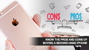 Know the Pros and Cons of Buying a Second-Hand iPhone