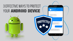 Three effective ways to protect your Android device